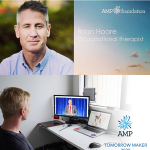 Two images combined to make one large image. The first image positioned at the top includes a headshot of Brian to the left, this is accompanied by the AMP Foundation logo against a sunset background to the right. Underneath the logo is the text 'Brian Hoare Occupational Therapist'. The second image positioned at the bottom includes an image of Ryan seated at a desk watching the AMP Foundation awards from his home office computer screen, this image includes the AMP Tomorrow Maker logo in the bottom right corner.